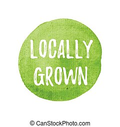 Locally Grown card, poster, logo, written on watercolor...