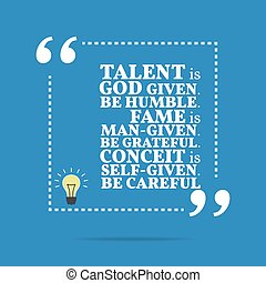 Inspirational motivational quote. Talent is God given. Be...