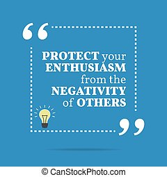 Inspirational motivational quote Protect your enthusiasm...