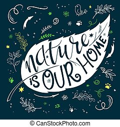 vector illustration of hand lettering text - nature is our home. This text with decorative element is in leaf shape . Can be used as the Earth day illustration element