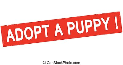 Adopt a puppy - Rubber stamp with text adopt a puppy inside,...