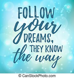 Dream inspirational quote follow your dream. Typographic...