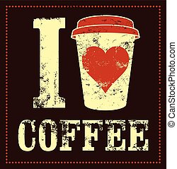 Coffee typographical vintage poster - I love coffee. Coffee...