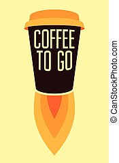 Coffee To Go typographic poster. - Cup Rocket. Coffee To Go...