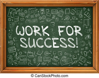 Hand Drawn Work for Success on Green Chalkboard Hand Drawn...