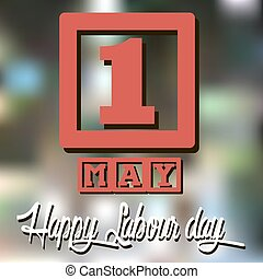 Happy Labour day - 1 May. Happy Labour day. vague...