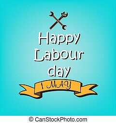 Happy Labour day - 1 May. Happy Labour day. blue background....