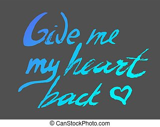 Give me my heart back - perfect design element for...