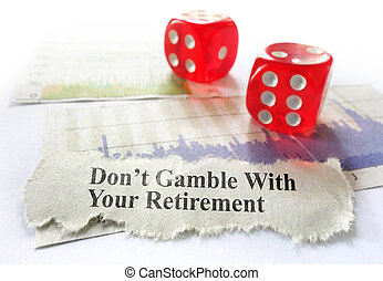 Retirement planning - Dont Gamble With Your Retirement...