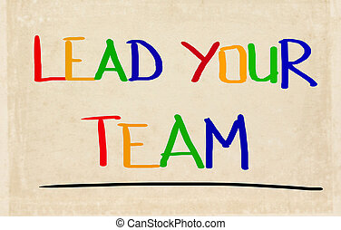Lead Your Team Concept