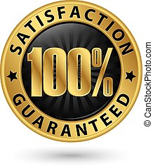 100 percent customer satisfaction guaranteed golden sign...