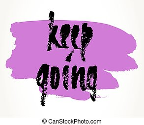 Motivation hand drawn lettering - Keep going hand written...