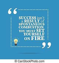 Inspirational motivational quote. Success isn't a result of...