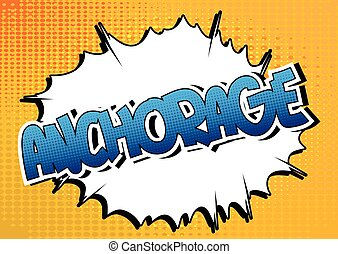Anchorage - Comic book style word on comic book abstract...