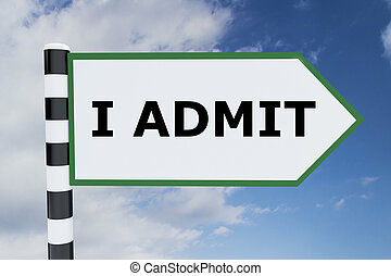 I Admit concept - 3D illustration of I ADMIT script on road...
