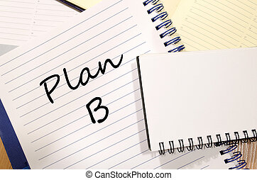 Plan b write on notebook - Plan b text concept write on...