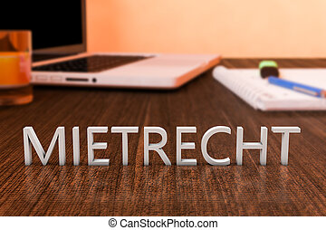 Mietrecht - german word for tenancy law - letters on wooden...