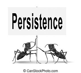 persistence - Persistence will pay off Never stop or quit...