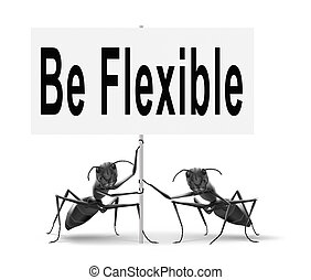 be flexible - Be flexible adaptable and easy going, adapt to...