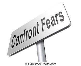 confront and face your worst fears - confront your worst...