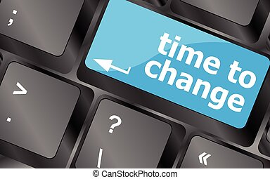 Time concept: computer keyboard word Time to change. Keyboard keys icon button vector