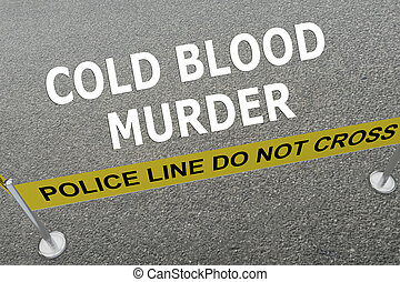 Cold Blood Murder concept - 3D illustration of COLD BLOOD...