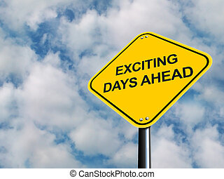 Exciting Days Ahead Road Sign