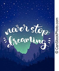 Never stop dreaming lettering poster. - Hand-drawn vector...