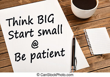Think big Start small and Be patient - Words Think big Start...