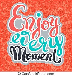 handwriting lettering inscription Enjoy every moment...