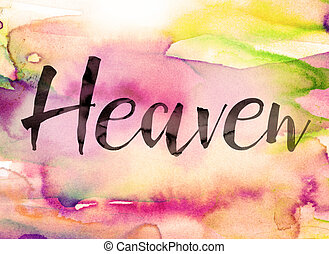 Heaven Concept Watercolor Theme - The word Heaven written in...