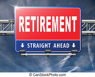 Retirement ahead retire fund or plan golden years, road sign...