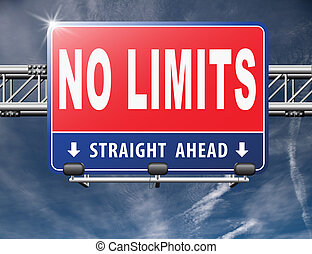 no limits or boundaries go all the way unlimited and without...