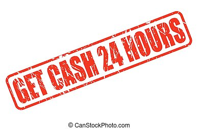 GET CASH 24 HOURS RED STAMP TEXT ON WHITE