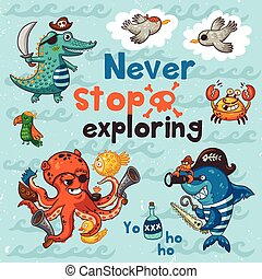 Neve stop exploring. Pirate illustration with crocodile, octopus, shark