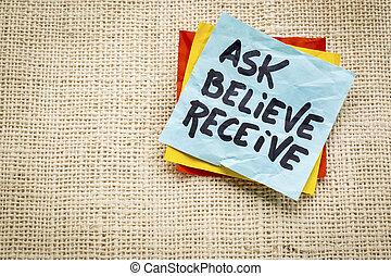 ask, believe, receive note - ask, believe, receive -...