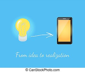 Realization of Idea. Lamp to Smart Phone - Realization of...