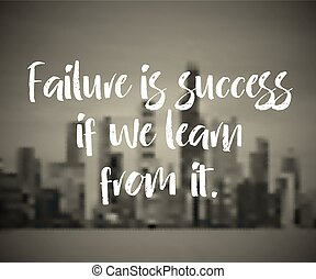 Modern inspirational quote - Failure is success if we learn...