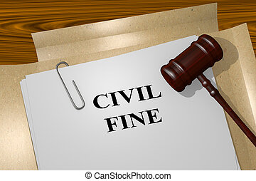 Civil Fine legal concept - 3D illustration of CIVIL FINE...