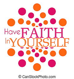Have Faith In Yourself Pink Orange - Have faith in yourself...