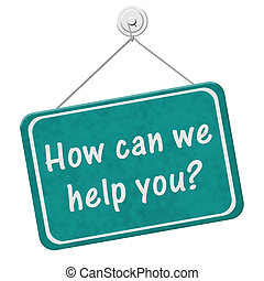 How can we help you Sign, A teal hanging sign with text How...
