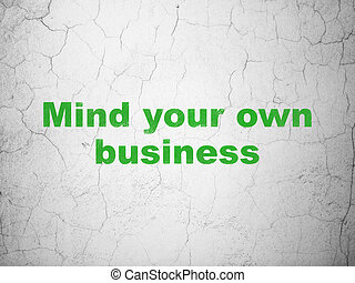 Business concept: Mind Your own Business on wall background