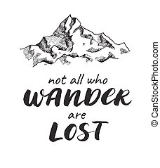 Vector mountain sketch drawing with handwrited quote. -...