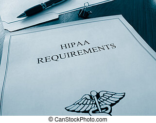 HIPAA Requirements documents - HIPAA requirements file on a...