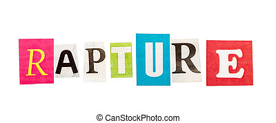 Rapture inscription made with cut out letters isolated on...