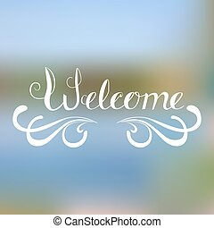 Welcome - hand lettering on blurred background. Typographic...