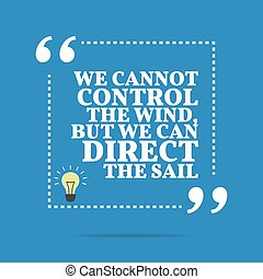 Inspirational motivational quote. We cannot control the...