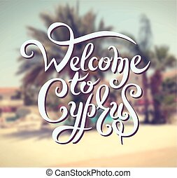welcome to Cyprus hand lettering design inscription on blur...