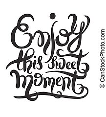 black and white inscription enjoy this sweet moment for...