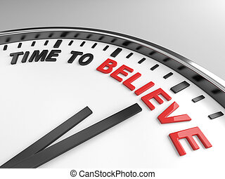 Time to believe - Clock with words time to believe on its...